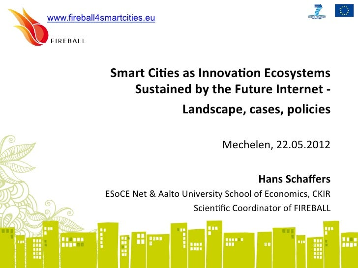 www.fireball4smartcities.eu               Smart	  Ci)es	  as	  Innova)on	  Ecosystems	  	                    Sustained	  b...