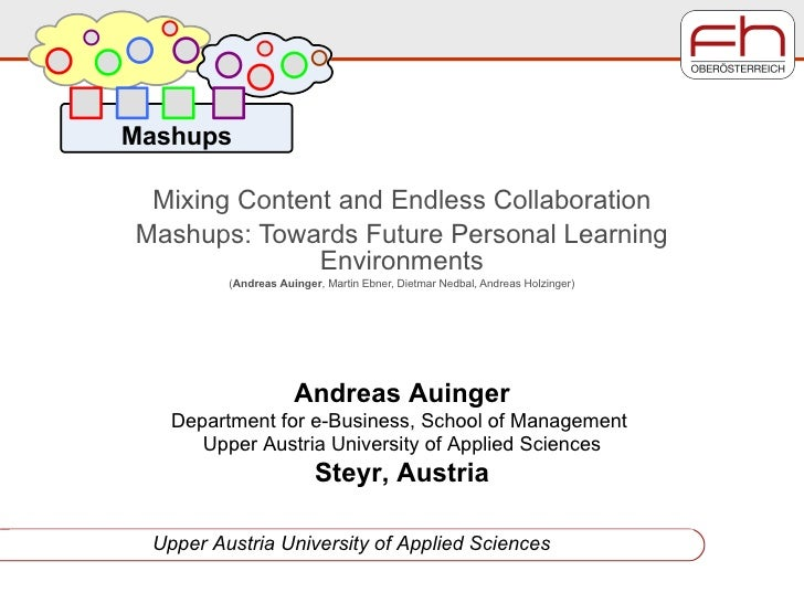 Mixing Content and Endless Collaboration Mashups: Towards Future Personal Learning Environments ( Andreas Auinger , Martin...