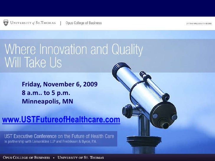 Friday, November 6, 2009<br />8 a.m.. to 5 p.m.<br />Minneapolis, MN<br />www.USTFutureofHealthcare.com<br />