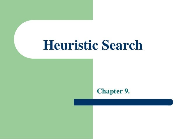 Heuristic Search Chapter 9.