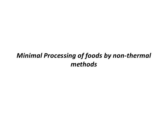 Minimal Processing of foods by non-thermal                 methods