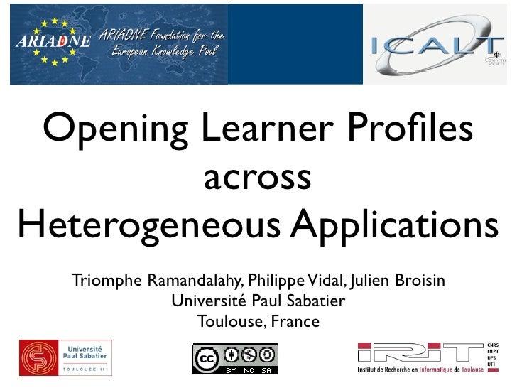 Opening Learner Profiles          across Heterogeneous Applications   Triomphe Ramandalahy, Philippe Vidal, Julien Broisin ...