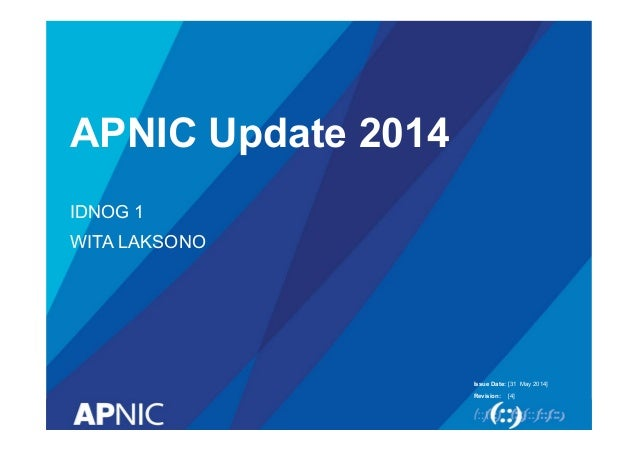 Issue Date: Revision: APNIC Update 2014 IDNOG 1 WITA LAKSONO [31 May 2014] [4]