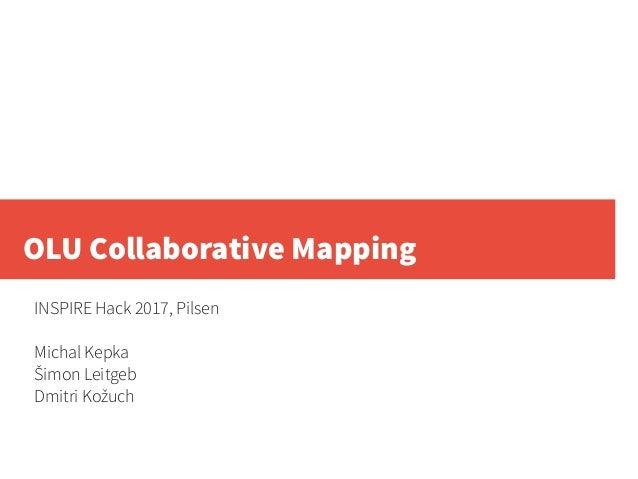 OLU Collaborative Mapping INSPIRE Hack 2017, Pilsen Michal Kepka Šimon Leitgeb Dmitri Kožuch
