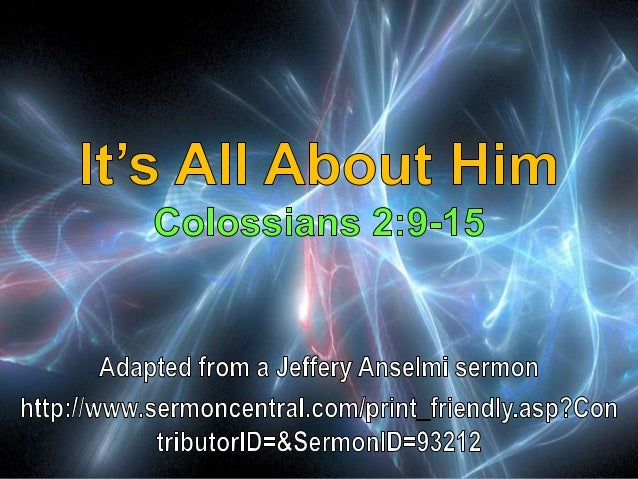 09 It's All About Him Colossians 2:9-15