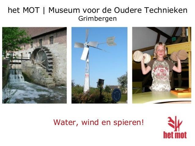 het MOT | Museum voor de Oudere Technieken Grimbergen Water, wind en spieren!