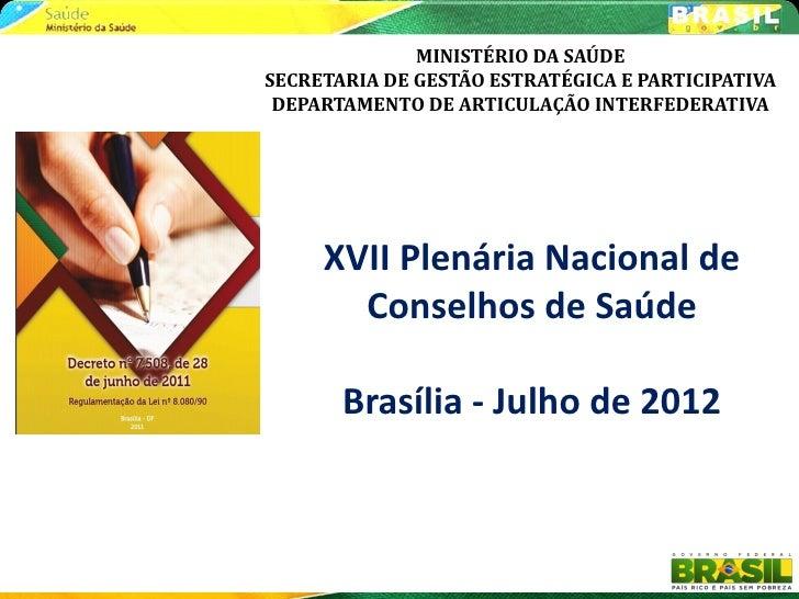 MINISTÉRIO DA SAÚDESECRETARIA DE GESTÃO ESTRATÉGICA E PARTICIPATIVA DEPARTAMENTO DE ARTICULAÇÃO INTERFEDERATIVA     XVII P...