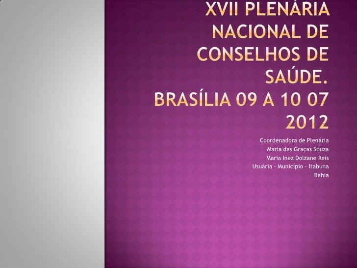 Coordenadora de Plenária     Maria das Graças Souza     Maria Inez Dolzane ReisUsuária – Município – Itabuna              ...