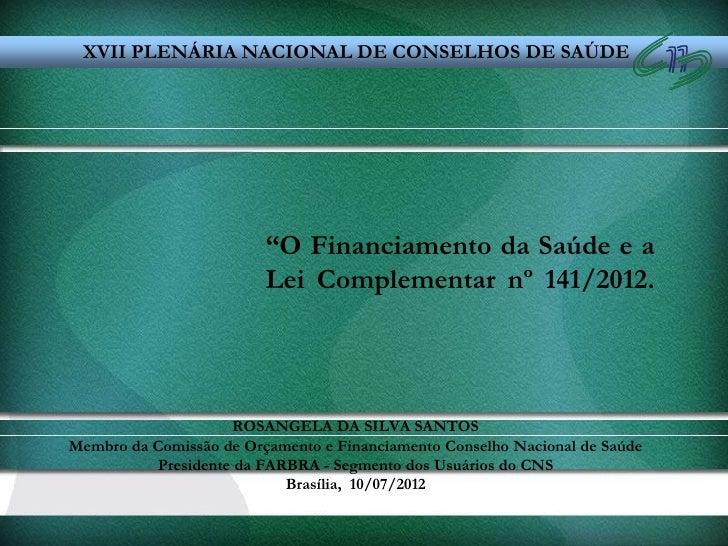 """XVII PLENÁRIA NACIONAL DE CONSELHOS DE SAÚDE                         """"O Financiamento da Saúde e a                        ..."""