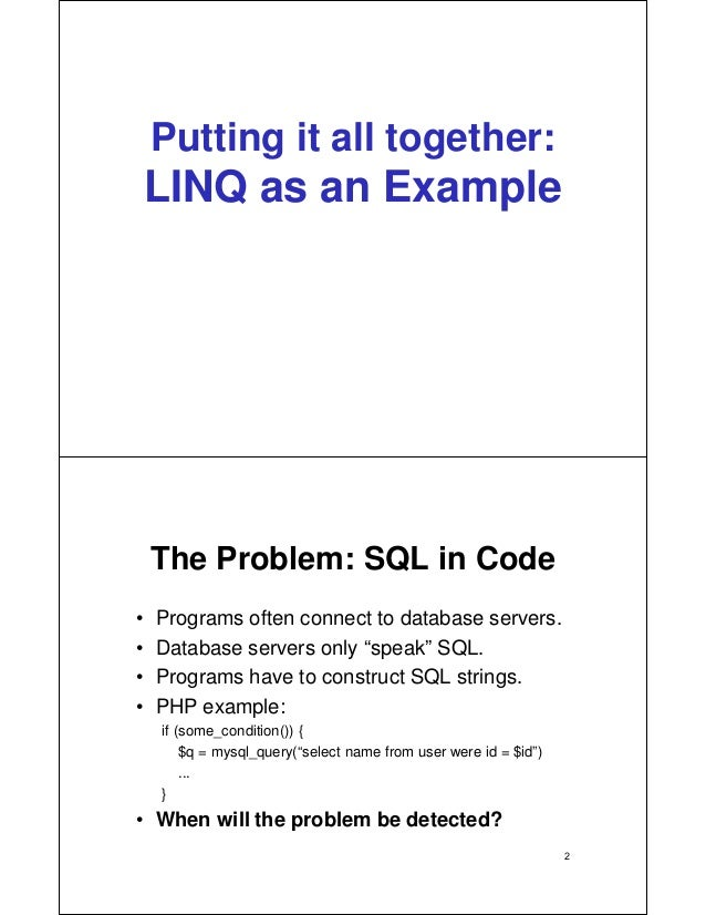 Putting it all together: LINQ as an Example The Problem: SQL in Code • Programs often connect to database servers. • Datab...