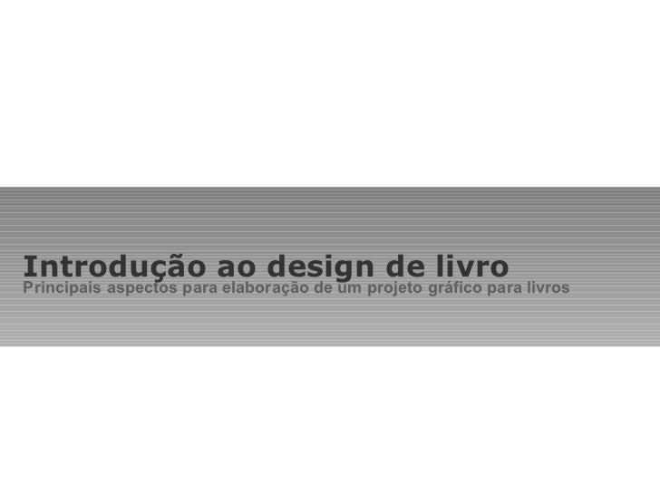 Introdução ao design de livro Principais aspectos para elaboração de um projeto gráfico para livros