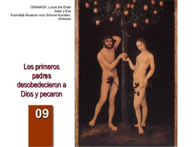 Los primerosLos primeros padrespadres desobedecieron adesobedecieron a Dios y pecaronDios y pecaron 0909 CRANACH, Lucas th...