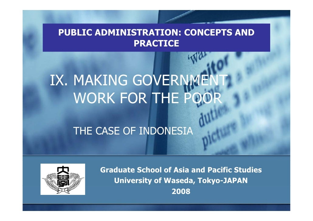 PUBLIC ADMINISTRATION: CONCEPTS AND              PRACTICE    IX. MAKING GOVERNMENT     WORK FOR THE POOR    THE CASE OF IN...