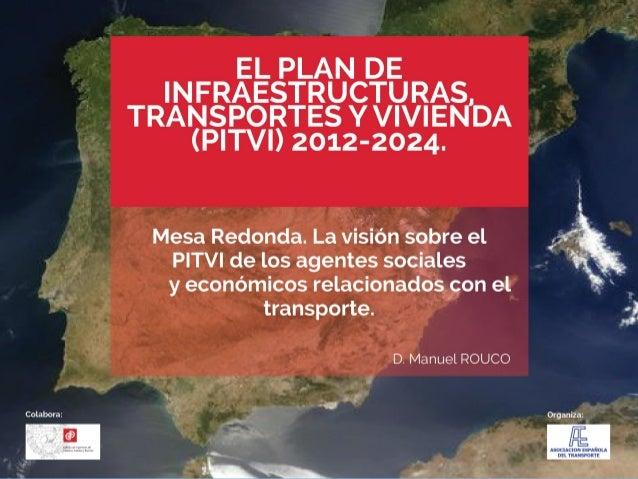 PITVI 2012-2014 OBJETIVOS Dentro de los objetivos que el Plan establece se encuentra:   Reforzar la visión de conjunto de...