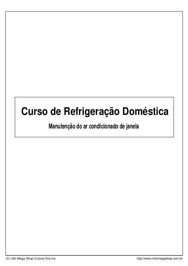 Curso de Refrigeração Doméstica (C) Info Mega Shop Cursos OnLine http://www.infomegashop.com.br Manutenção do ar condicion...