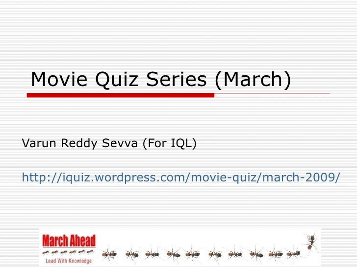 Movie Quiz Series (March)   Varun Reddy Sevva (For IQL)  http://iquiz.wordpress.com/movie-quiz/march-2009/