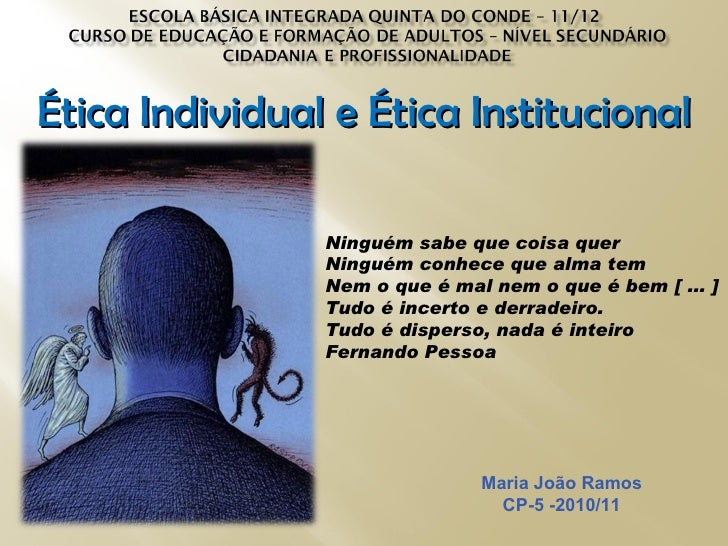 Ética Individual e Ética Institucional                Ninguém sabe que coisa quer                Ninguém conhece que alma ...