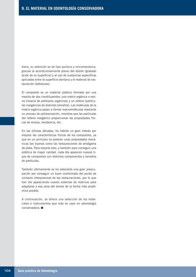 Guía práctica de Odontología104 9. EL MATERIAL EN ODONTOLOGÍA CONSERVADORA trario, su retención es de tipo químico y micro...