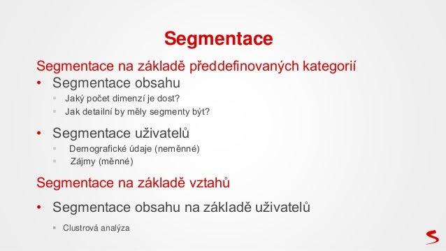 Segmentace na základě předdefinovaných kategorií • Segmentace obsahu  Jaký počet dimenzí je dost?  Jak detailní by měly ...