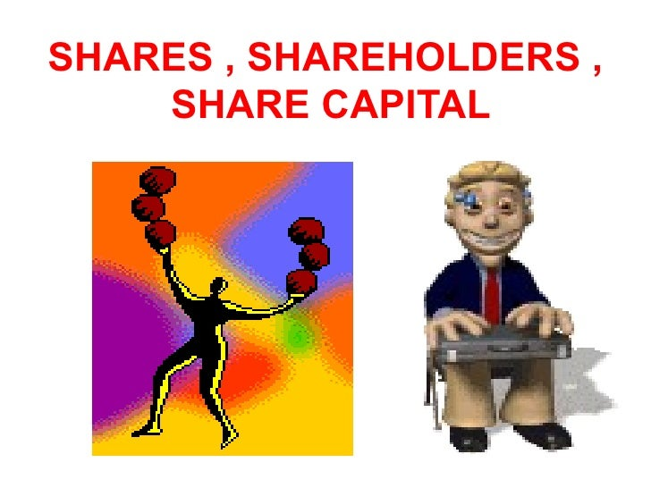 SHARES , SHAREHOLDERS ,  SHARE CAPITAL