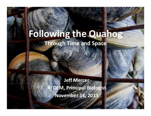 FollowingtheQuahog ThroughTimeandSpace  JeffMercer RIDEM,PrincipalBiologist November14,2013