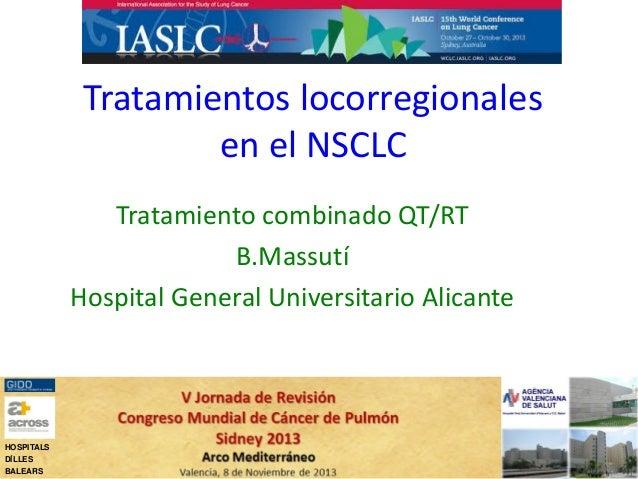 Tratamientos locorregionales en el NSCLC Tratamiento combinado QT/RT B.Massutí Hospital General Universitario Alicante  HO...