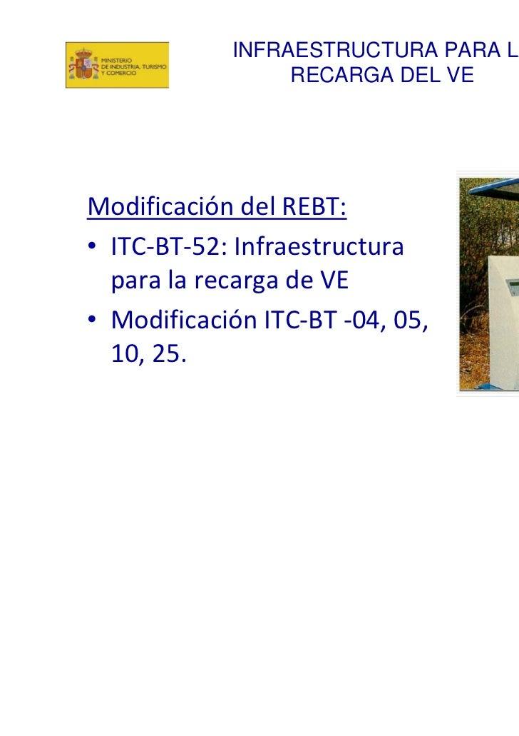 INFRAESTRUCTURA PARA LA                 RECARGA DEL VEModificacióndelREBT:• ITC‐BT‐52:Infraestructura  paralarecarg...