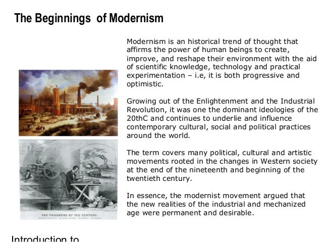 The Beginnings of Modernism Modernism is an historical trend of thought that affirms the power of human beings to create, ...
