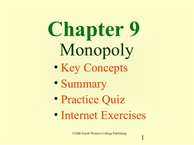 Chapter 9 Monopoly• Key Concepts• Summary• Practice Quiz• Internet Exercises   ©2000 South-Western College Publishing     ...