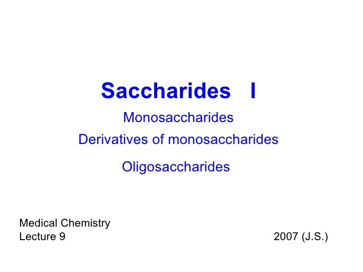 Saccharides  I Monosaccharides Derivatives of monosaccharides Oligosaccharides   Medical Chemistry Lecture 9 2007 (J.S.)