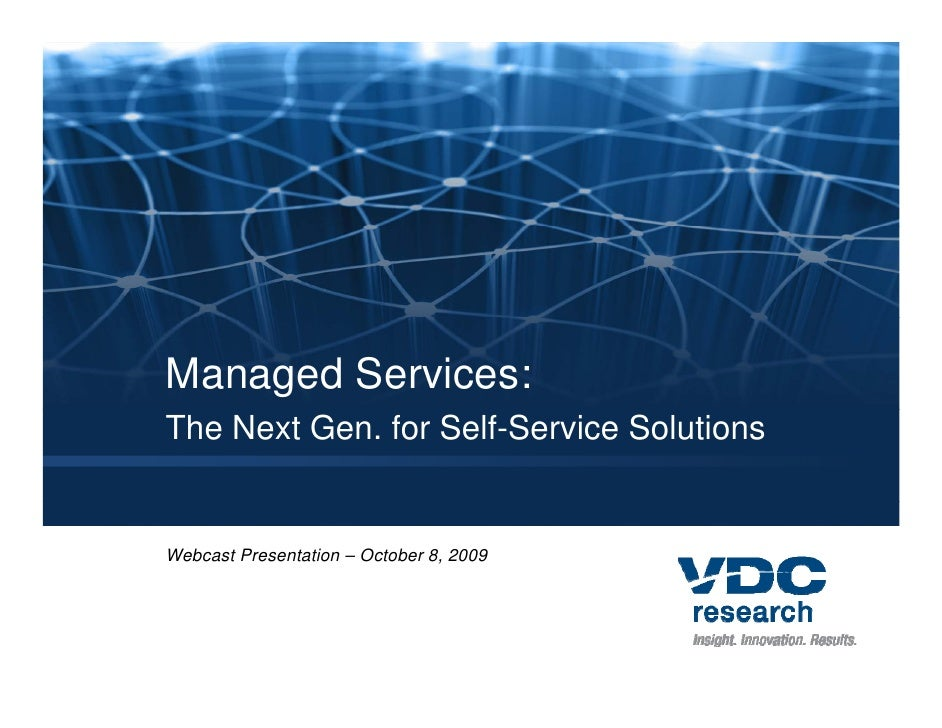 Managed Services: The Next Gen. for Self-Service Solutions   Webcast Presentation – October 8, 2009