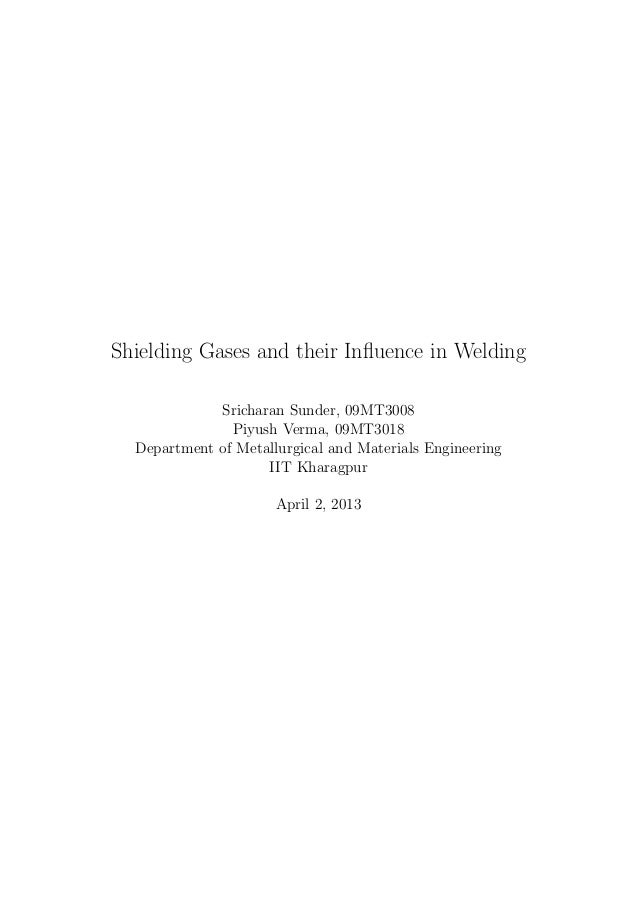 Shielding Gases and their Influence in Welding             Sricharan Sunder, 09MT3008               Piyush Verma, 09MT3018 ...