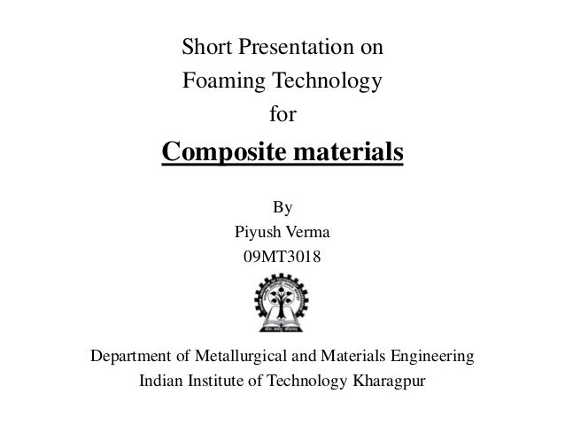 Short Presentation on            Foaming Technology                     for         Composite materials                   ...