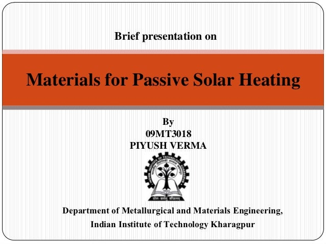 Brief presentation onMaterials for Passive Solar Heating                          By                       09MT3018       ...
