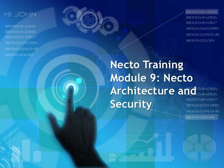 Necto TrainingModule 9: NectoArchitecture andSecurity
