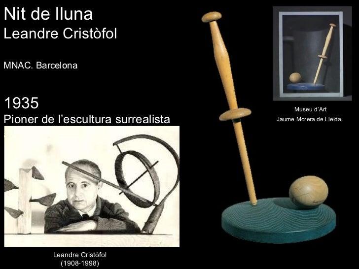 Leandre Cristòfol (1908-1998) Nit de lluna Leandre Cristòfol MNAC. Barcelona 1935 Pioner de l'escultura surrealista  a Cat...
