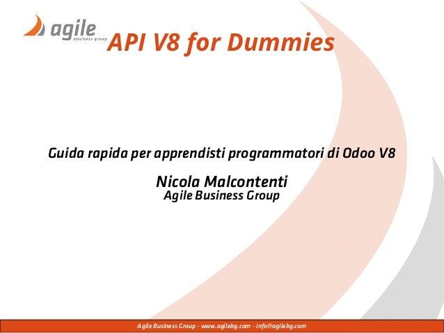 Agile Business Group - www.agilebg.com - info@agilebg.com API V8 for Dummies Guida rapida per apprendisti programmatori di...