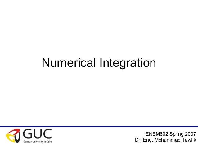ENEM602 Spring 2007 Dr. Eng. Mohammad Tawfik Numerical Integration