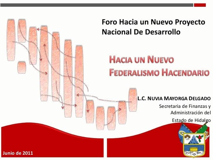 1<br />Foro Hacia un Nuevo Proyecto Nacional De Desarrollo<br />HACIA UN NUEVOFEDERALISMOHACENDARIO<br />L.C. NUVIA MAYORG...