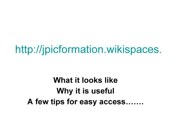 http://jpicformation.wikispaces.com/   What it looks like Why it is useful A few tips for easy access…….