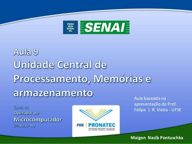 Aula baseada na apresentação do Prof. Felipe J. R. Vieira - UFSE  Maigon Nacib Pontuschka