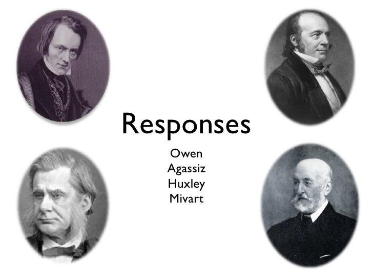 Responses   Owen   Agassiz   Huxley   Mivart