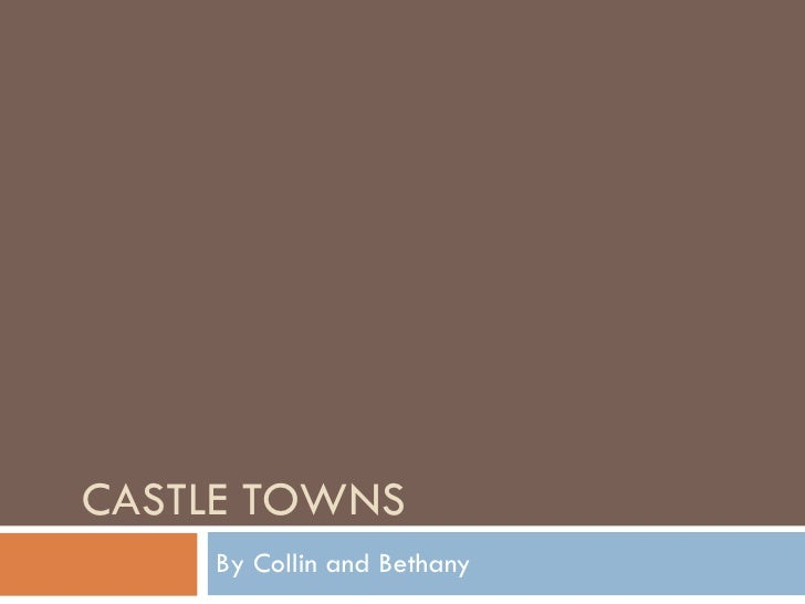 CASTLE TOWNS  By Collin and Bethany