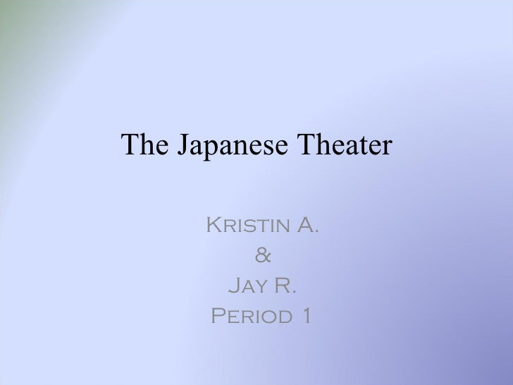 The Japanese Theater Kristin A. & Jay R. Period 1