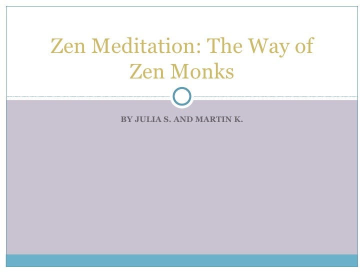 BY JULIA S. AND MARTIN K. Zen Meditation: The Way of Zen Monks