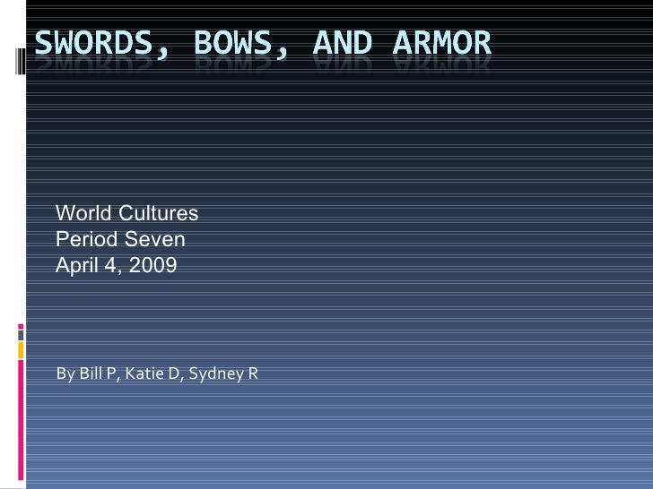 By Bill P, Katie D, Sydney R World Cultures Period Seven April 4, 2009