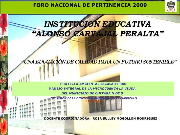 """FORO NACIONAL DE PERTINENCIA 2009 INSTITUCION EDUCATIVA """" ALONSO CARVAJAL PERALTA"""" """" UNA EDUCACIÓN DE CALIDAD PARA UN FUTU..."""