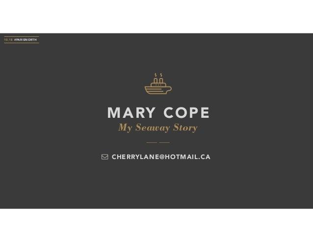 My Seaway Story MARY COPE 10.18 #PARISNORTH CHERRYLANE@HOTMAIL.CA