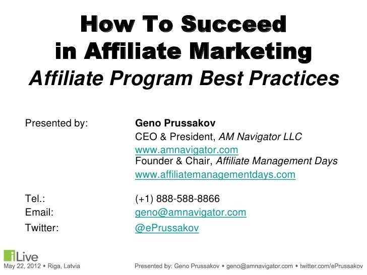 How To Succeed         in Affiliate MarketingAffiliate Program Best PracticesPresented by:   Geno Prussakov               ...