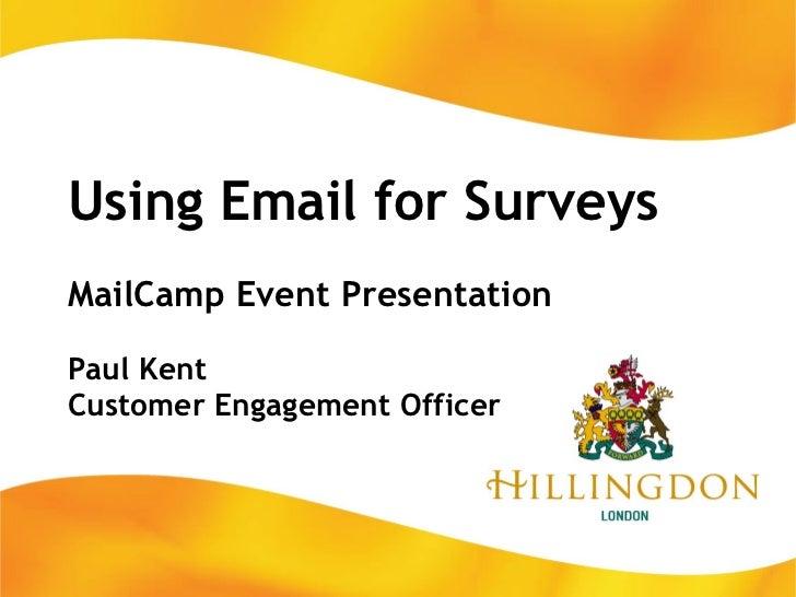 Using Email for Surveys MailCamp Event Presentation Paul Kent Customer Engagement Officer